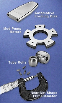 automotive forming dies, mud pump rotors, near net shapes, tube rolls